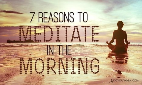 7 Life-Affirming Reasons to Meditate In The Morning | Leadership and Spirituality | Scoop.it