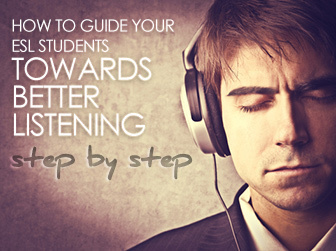 How to Guide Your ESL Students towards Better Listening…Step by Step | Tech & Education | Scoop.it