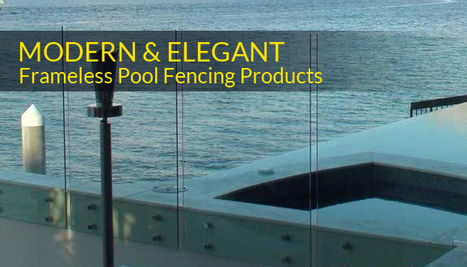 Modern & Elegant Frameless Pool Fencing Products | Glass Fencing | Scoop.it