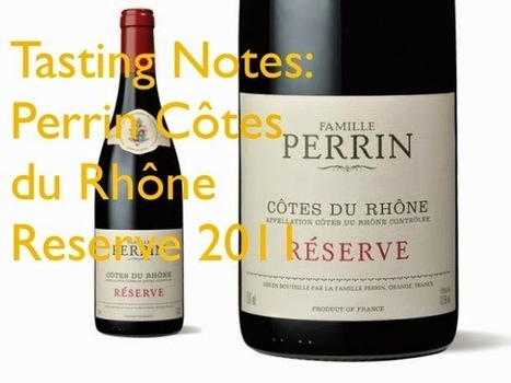 Tasting Notes: Perrin Côtes du Rhône Reserve 2011 | A Wine for Valentine's Day... | Scoop.it