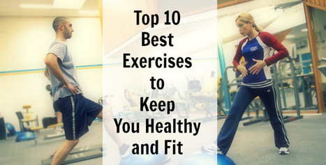 Top 10 Best Exercises to Keep You Healthy and Fit | Living Resilient | Scoop.it