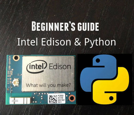 Getting Started with Intel Edison - Python Programming | Arduino, Netduino, Rasperry Pi! | Scoop.it