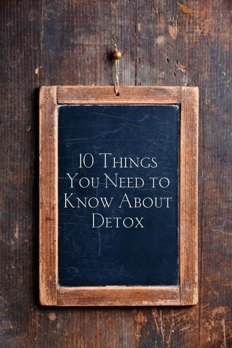 10 Things I Tell Anyone Who Wants to Detox - Deliciously Organic | Build Health | Scoop.it