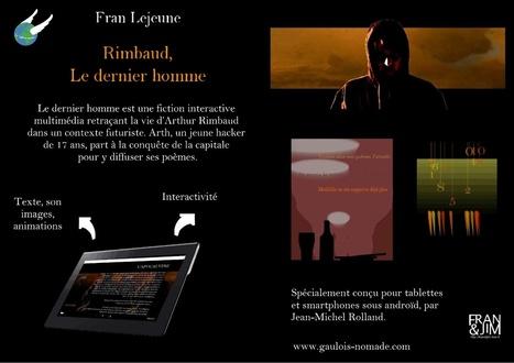 Rimbaud, le dernier homme - Fiction multimédia de Fran Lejeune et Jean-Michel Rolland | Poésie Elémentaire | Scoop.it
