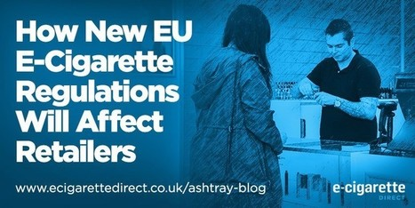 How New EU E-Cigarette Regulations Will Affect Retailers | Electronic Cigarettes | Scoop.it