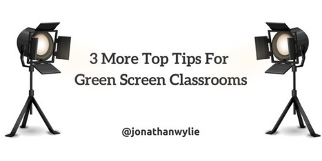 3 MORE Top Tips for Green Screen Classrooms | iPads, MakerEd and More  in Education | Scoop.it
