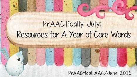 PrAACtically July: Resources for A Year of Core Words | AAC: Augmentative and Alternative Communication | Scoop.it