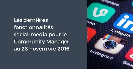Les dernières fonctionnalités social-média pour le Community Manager au 28 novembre 2016 | webmarketing, stay tuned | Scoop.it