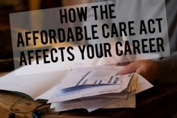 How the Affordable Care Act Affects Your Career | Careers & Leadership | Scoop.it
