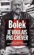 Livre - Je Voulais Pas Crever ; Petit Manuel De Resistance Urbaine - BOLEK | J'écris mon premier roman | Scoop.it