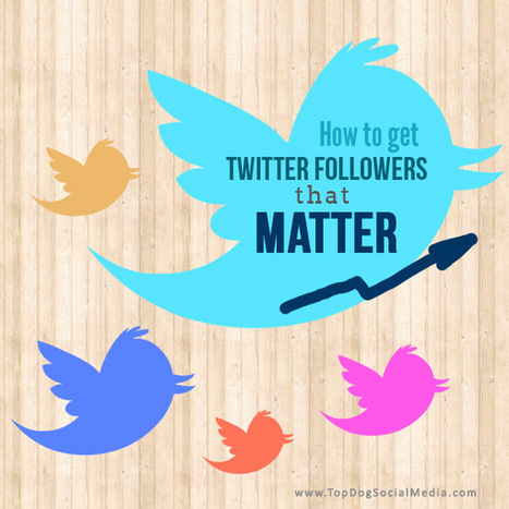 How to Get Twitter Followers Who Actually Matter | Digital Marketing & Web Design | Scoop.it