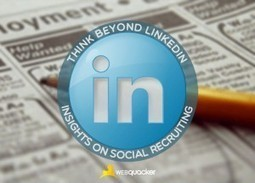 Think Beyond LinkedIn: Insights on Social Recruiting | Recruiter tips for consultants | Scoop.it