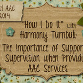 """""""How I Do It"""" with Harmony Turnbull: The Importance of Support and Supervision when Providing AAC Services 