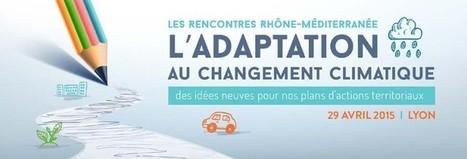 Rencontres Rhône-Méditerranée de l'adaptation au changement climatique : des idées neuves pour nos plans d'action territoriaux   Résilience climatique des villes   Scoop.it