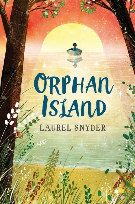 Cover Reveal of Orphan Island by Laurel Snyder | Young Adult Novels | Scoop.it