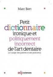 Petit dictionnaire ironique et politiquement incorrect de l'art dentaire | LIBRAIRIE GARANCIERE | Scoop.it
