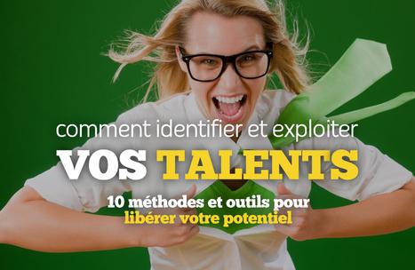 Comment identifier et exploiter vos talents : 10 méthodes et outils pour vous aider à libérer votre potentiel | Entrepreneuriat, Carrière & Personal Branding | Scoop.it
