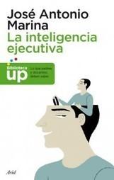 'Inteligencia ejecutiva', la apuesta de Jose Antonio Marina. | Sociedad 3.0 | Scoop.it
