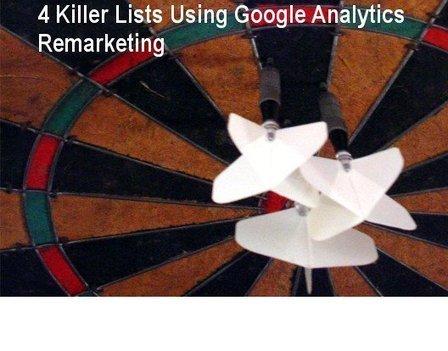 4 Killer Lists Using Google Analytics Remarketing - Search Engine Journal | Website Analytics | Scoop.it