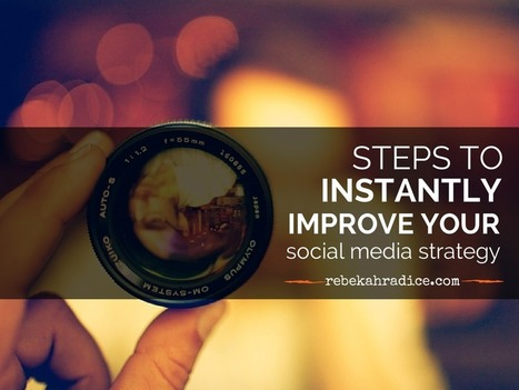 Steps to Instantly Improve Your Social Media Strategy | Social Media | Scoop.it