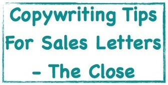 Copywriting Tips For Sales Letters - The Close | Marketing Help and Cool Stuff | Scoop.it