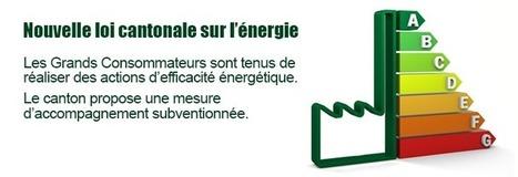 Nouvelle loi cantonale sur l'énergie : Quelles sont les obligations pour les « Grands Consommateurs » ? | DECLICS | L'expérience consommateurs dans l'efficience énergétique | Scoop.it