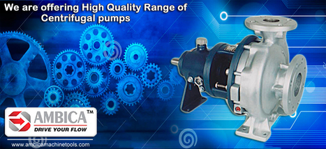 Ambica Machine Tools - Versatile Centrifugal Pump Manufacturers in India | Buy the Best Pump from Centrifugal Pump Supplier | Scoop.it