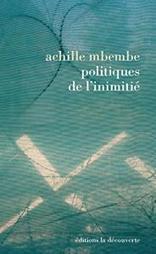 Politiques de l'inimitié, Achille Mbembe • Philosophie magazine | Le Mois et les blogs de la Revue nouvelle - sources, lectures, propos | Scoop.it