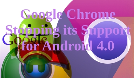 Google Stopping its Support on Updating Chrome for Android 4.0 | Web Development Berlin | Scoop.it