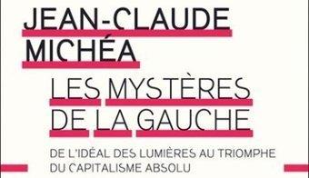Jean-Claude Michéa : la gauche, sa vie, son œuvre | prepa | Scoop.it