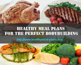 Healthy Meal Plans For the Perfect Bodybuilding | 1MuscularBody | Scoop.it