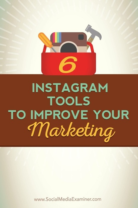 6 Instagram Tools to Improve Your Marketing | Content Marketing & Content Strategy | Scoop.it