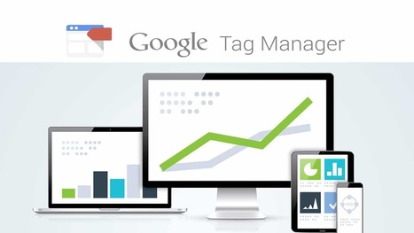 Pourquoi utiliser Google Tag Manager ? | agence AntheDesign | Agence web AntheDesign | Scoop.it