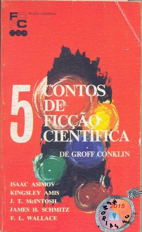 Memórias da Ficção Científica: 5 Contos de FC (Five-Odd, 1964) - Groff Conklin (colecção FC, nº 31, Edições Dêagá, 1974)   Paraliteraturas + Pessoa, Borges e Lovecraft   Scoop.it