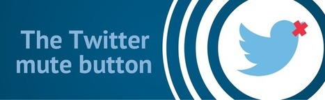 The Twitter Mute Button: Another Way to Experience Twitter   Stratégie Digitale et entreprises   Scoop.it