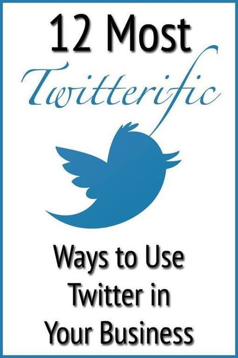 12 Most Twitterific Ways to Use Twitter in Your Business | 12most posts | Scoop.it