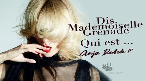Dis Mademoiselle Grenade, qui est Anja Rubik ? | La mode, la mode, la mode ! | Scoop.it