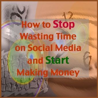 How to Stop Wasting Time on Social Media and Start Making Money | SEO, SMM | Scoop.it