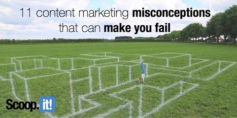 11 content marketing misconceptions that will make you fail [and how to overcome them] | Digital stuff | Scoop.it
