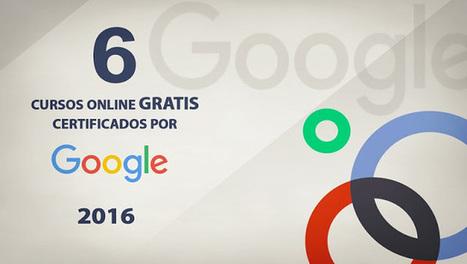 6 cursos online gratis certificados por Google para 2016 | Information Technology & Social Media News | Scoop.it
