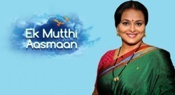 Ek Mutthi Aasman 8th May 2014 Written Update » Written Updates | Written Update India | Scoop.it
