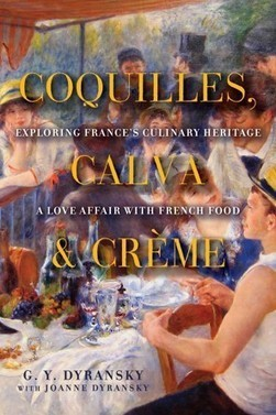 """Coquilles, Calva & Creme: Exploring France's Culinary Heritage — a Love affair with real French food 