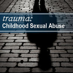 Trauma: Childhood Sexual Abuse | Something Worth Learning | Scoop.it