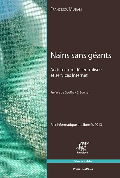 Livre : Publication du 5e Prix de thèse intitulé « Nains sans géants. Architecture décentralisée et services Internet » | Libertés Numériques | Scoop.it