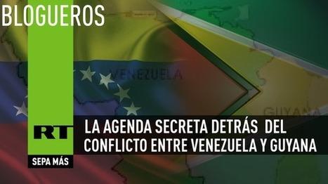 La Agenda Secreta detrás del conflicto Venezuela-Guyana | LO + VISTO en la WEB | Scoop.it