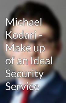 Michael Kodari Make up of an Ideal Security Service Good Security Service - Wattpad   KOSEC - Kodari Securities   Scoop.it