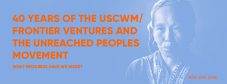 MISSION FRONTIERS: 40 Years of the USCWM/Frontier Ventures & the Unreached Peoples Movement | Daily Connexions | Scoop.it
