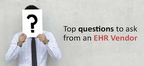 Top questions to ask from an EHR vendor | Healthcare IT | Scoop.it