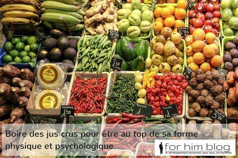 Boire des jus crus pour être au top de sa forme physique et psychologique | For Him Blog | For Him Blog | Scoop.it