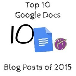 Top 10 Google Docs Posts of 2015 by @AliceKeeler | ipads  apps and tech | Scoop.it